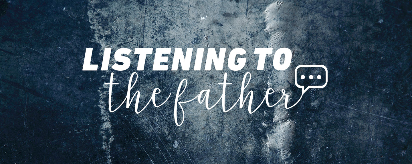 Listening to the Father's Heart - Three Foundations